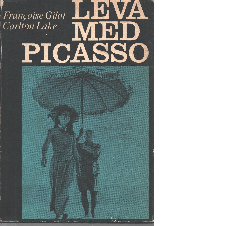 Leva med Picasso - Gilot, Françoise Och Lake, Carlton