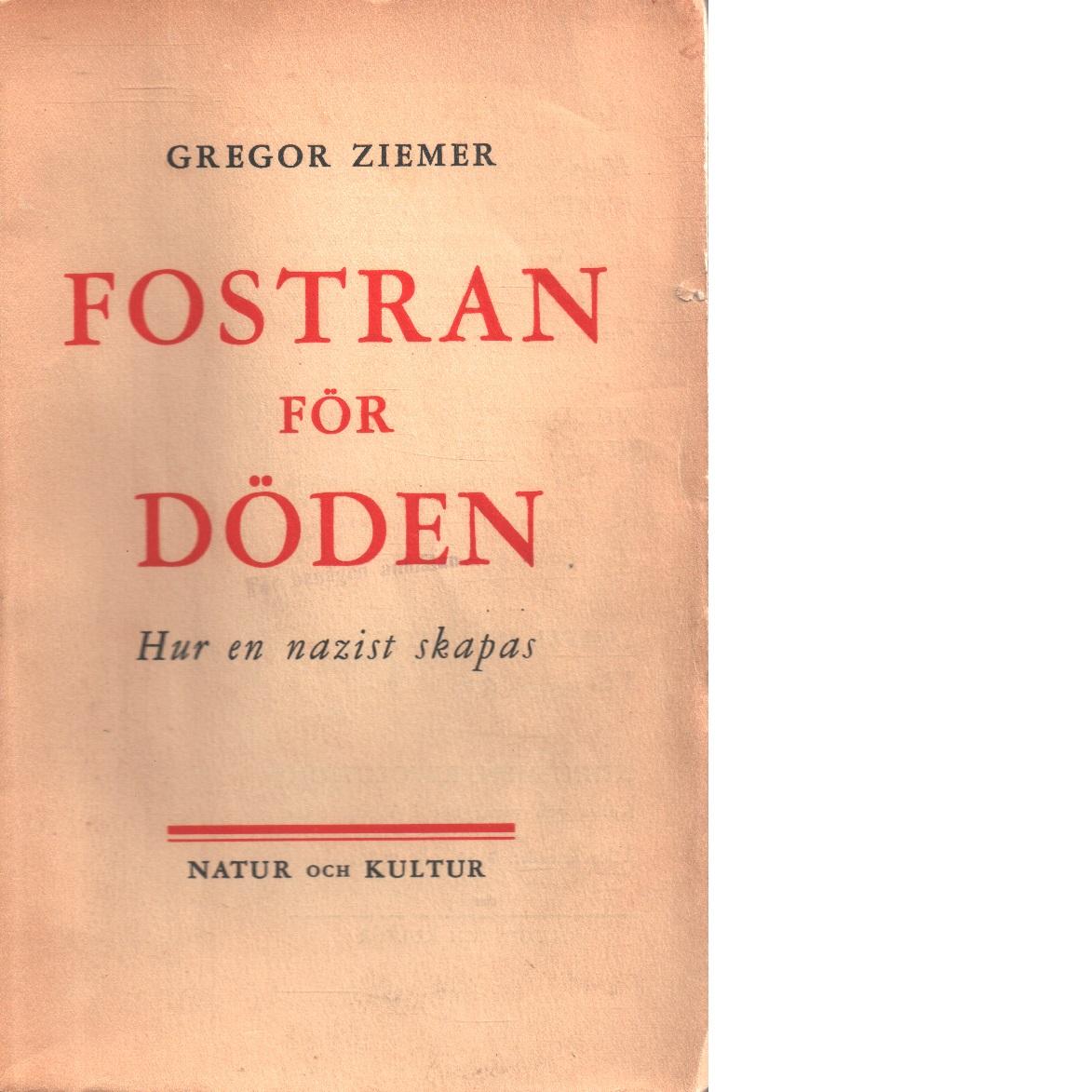 Fostran för döden : hur en nazist skapas - Ziemer, Gregor