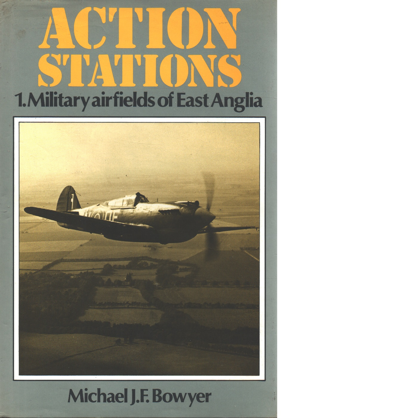 Action Stations 1: Military airfields of East Anglia (v. 1) - Bowyer, Michael J.F.