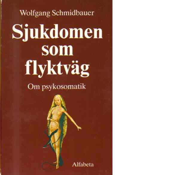 Sjukdomen som flyktväg :  om psykosomatik - Schmidbauer, Wolfgang