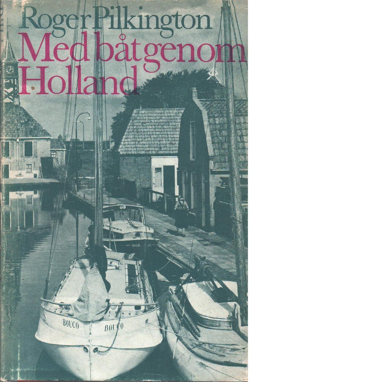 Med båt genom Holland - Pilkington, Roger