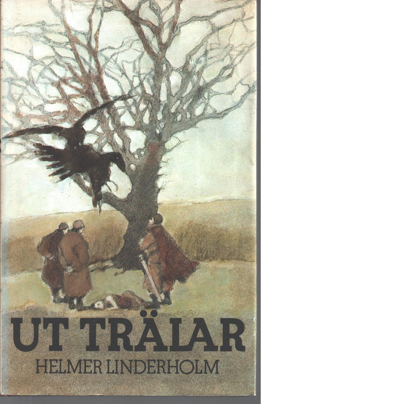 Ut trälar - Linderholm, Helmer