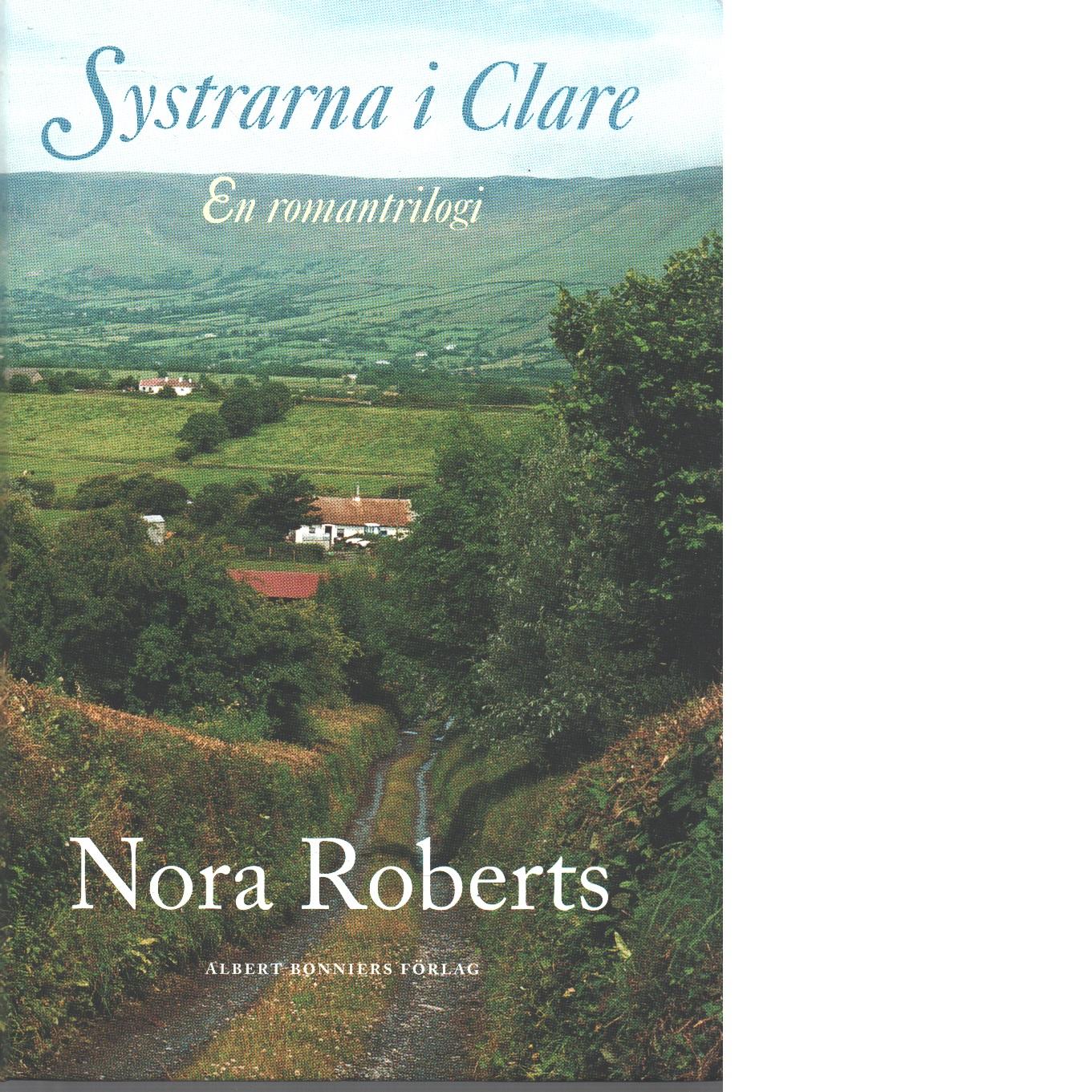 Systrarna i Clare :  Född ur elden - Född ur kylan - Född i synd - Roberts, Nora