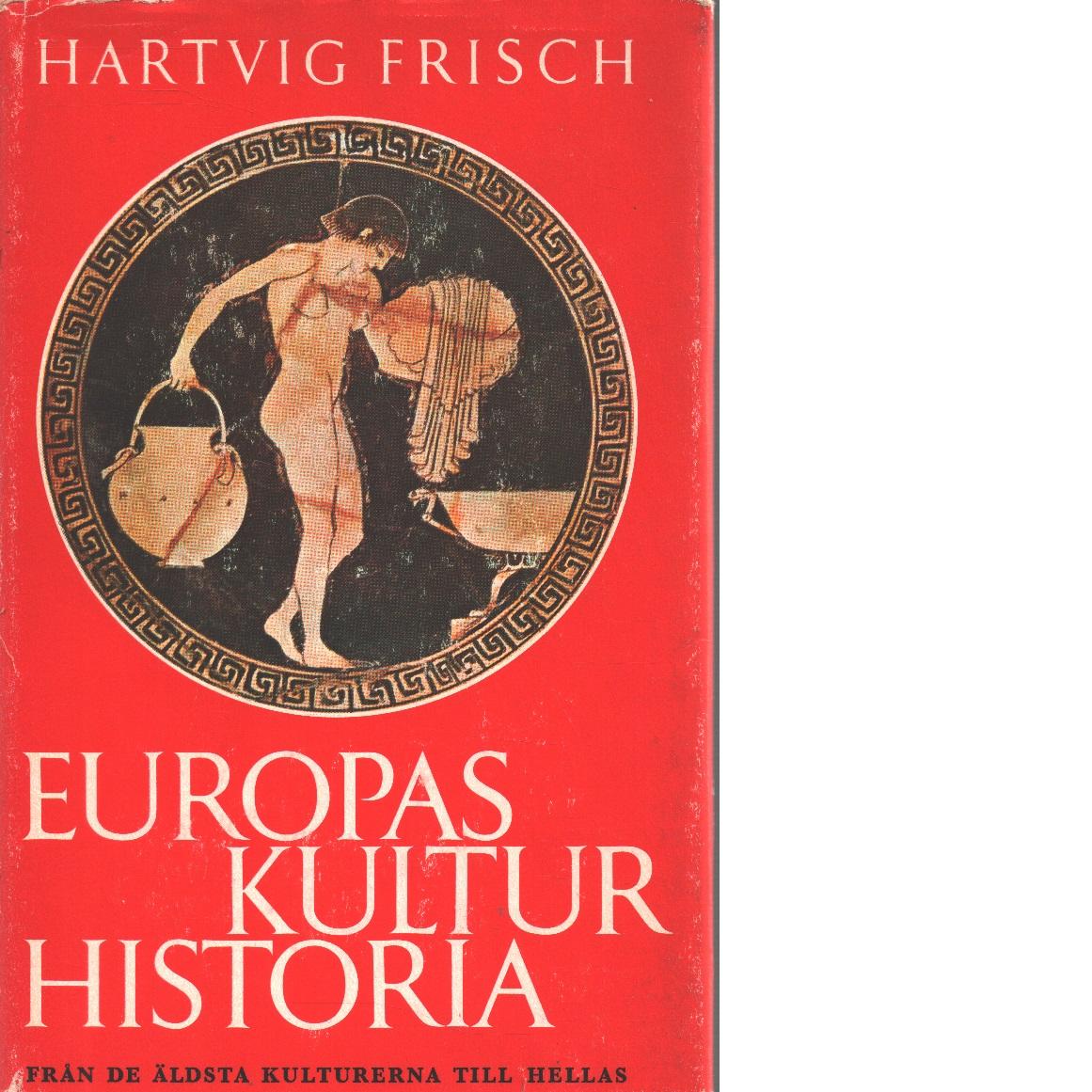 Europas kulturhistoria 1 Från de äldsta kulturerna till Hellas - 2 Från Rom till renässansens genombrott - 3 Från renässansen till enväldets slut- 4 Från franska revolutionen till våra dagar - Frisch, Hartvig