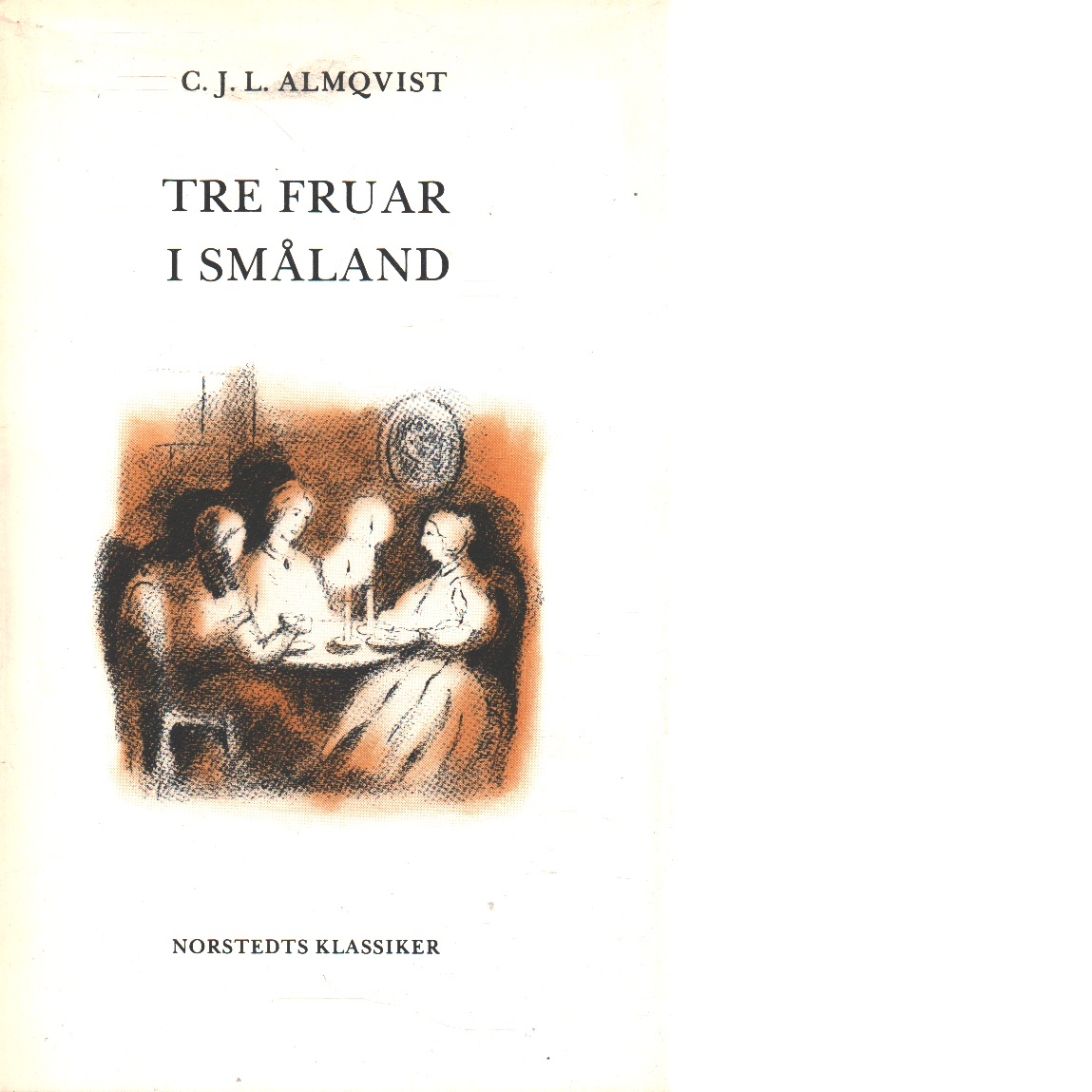 Tre fruar i Småland - Almqvist, Carl Jonas Love