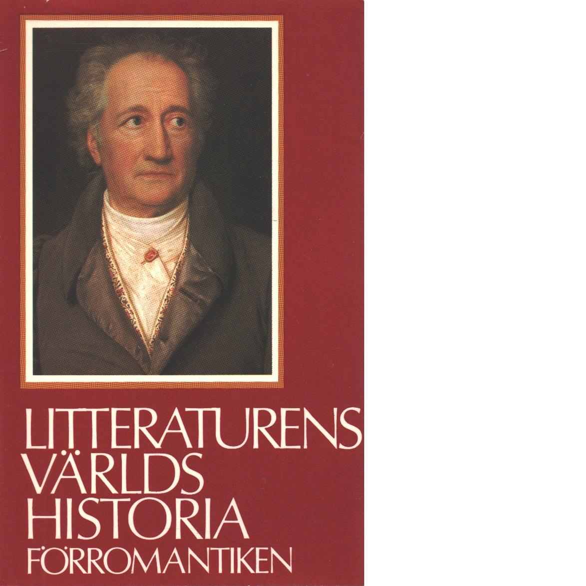 Litteraturens världshistoria [Bd 6] Förromantiken - Red.