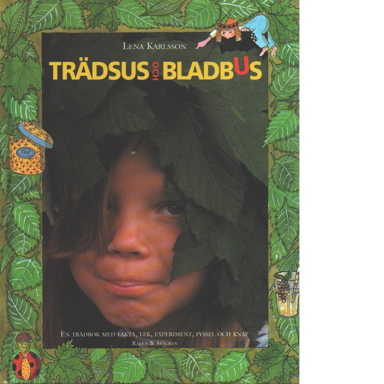 Trädsus och bladbus : [en trädbok med fakta, lek, experiment, pyssel och knåp] - Karlsson, Lena