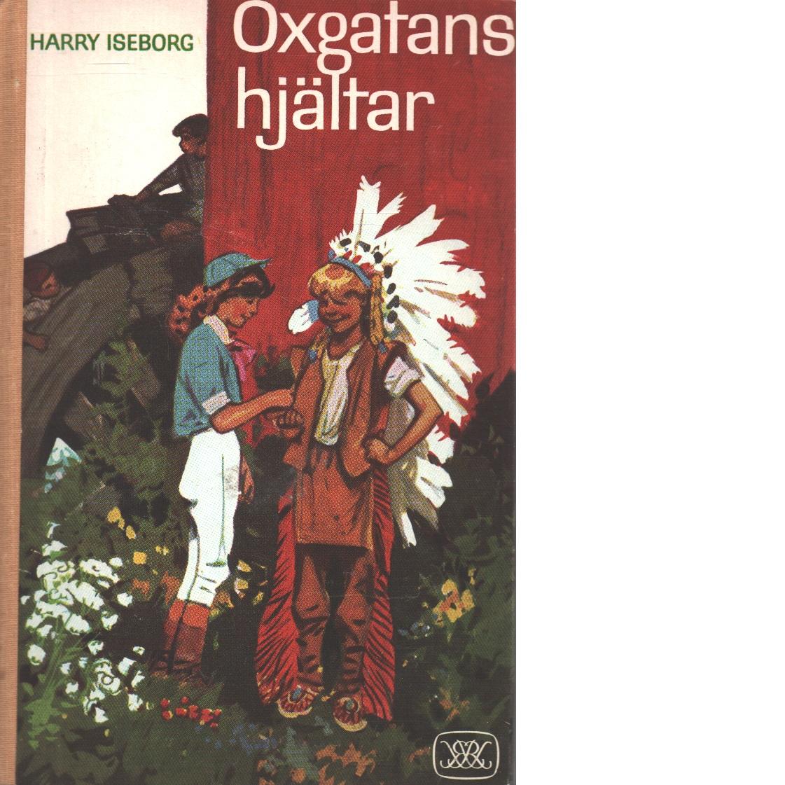 Oxgatans hjältar eller lyckliga dagar vid ån - Iseborg, Harry