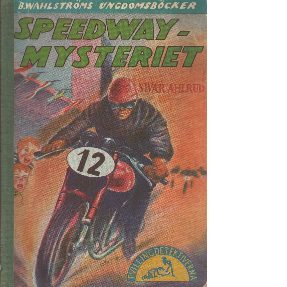 Speedwaymysteriet : [tvillingdetektiverna] - Ahlrud, Sivar