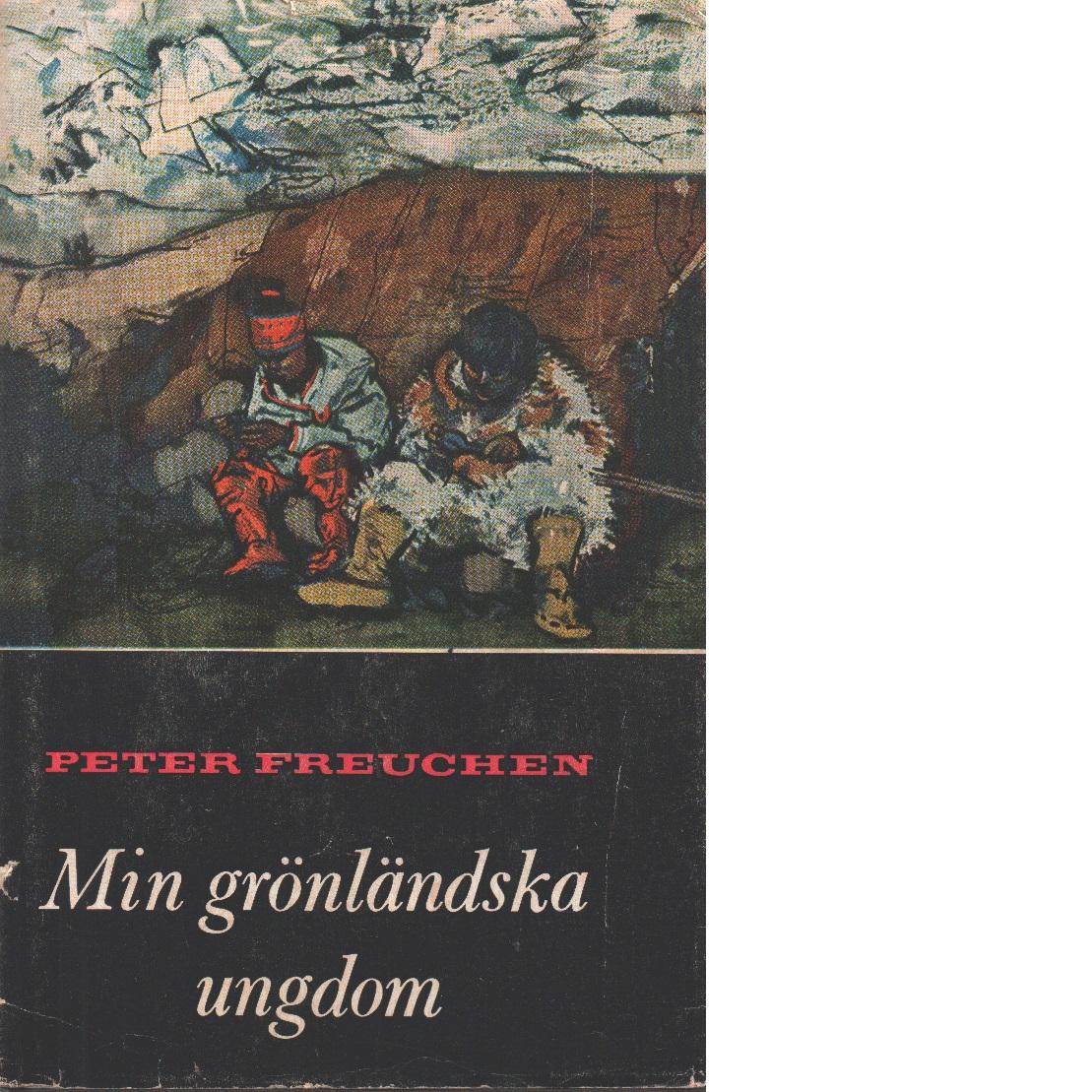 Min grönländska ungdom - Freuchen, Peter