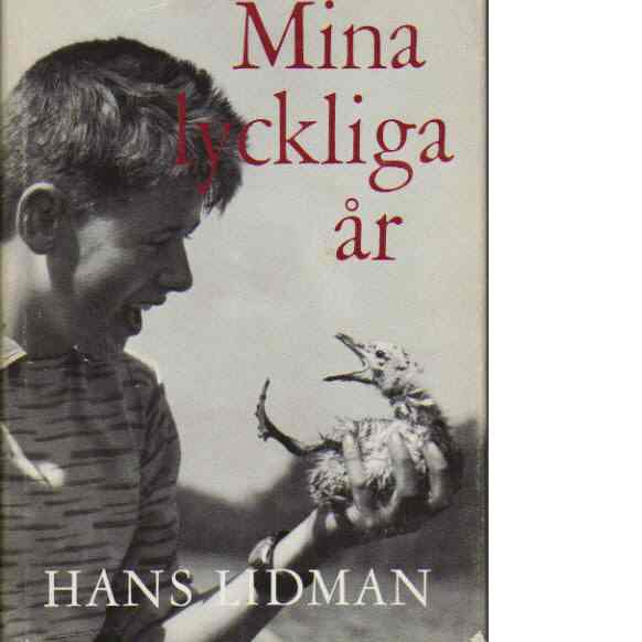 Mina lyckliga år :  sammanställd av omarbetade kapitel i utgångna böcker - Lidman, Hans