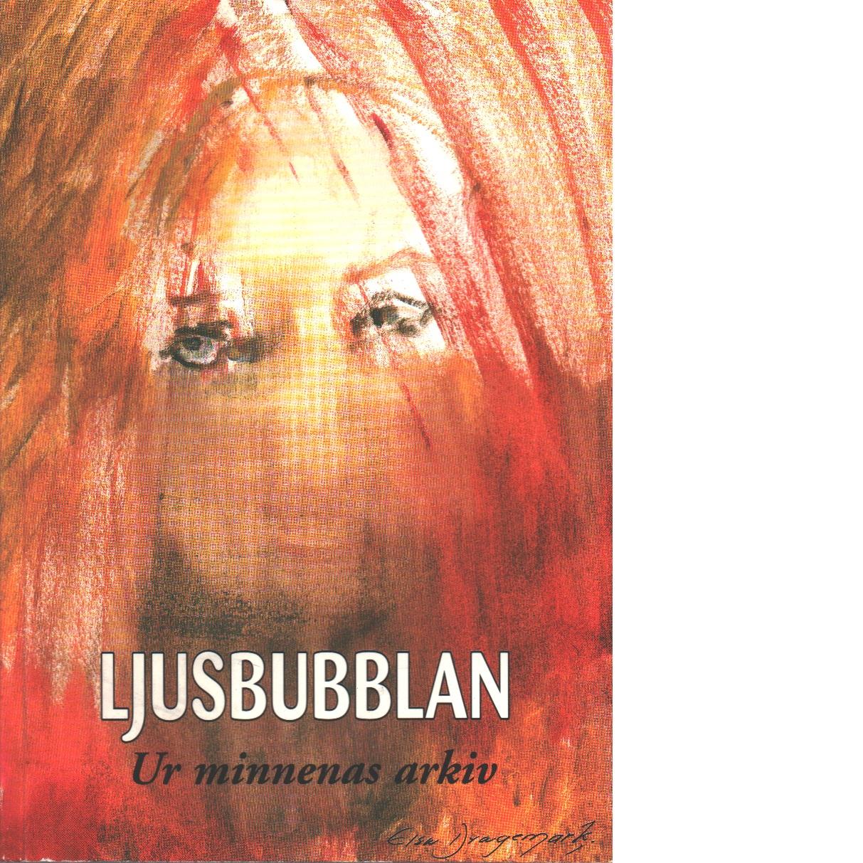 Ljusbubblan : ur minnenas arkiv - Dragemark, Elsa