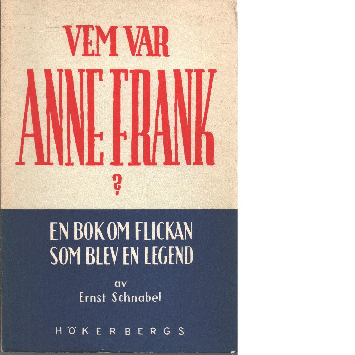 Vem var Anne Frank? : en bok om flickan som blev en legend - Schnabel, Ernst