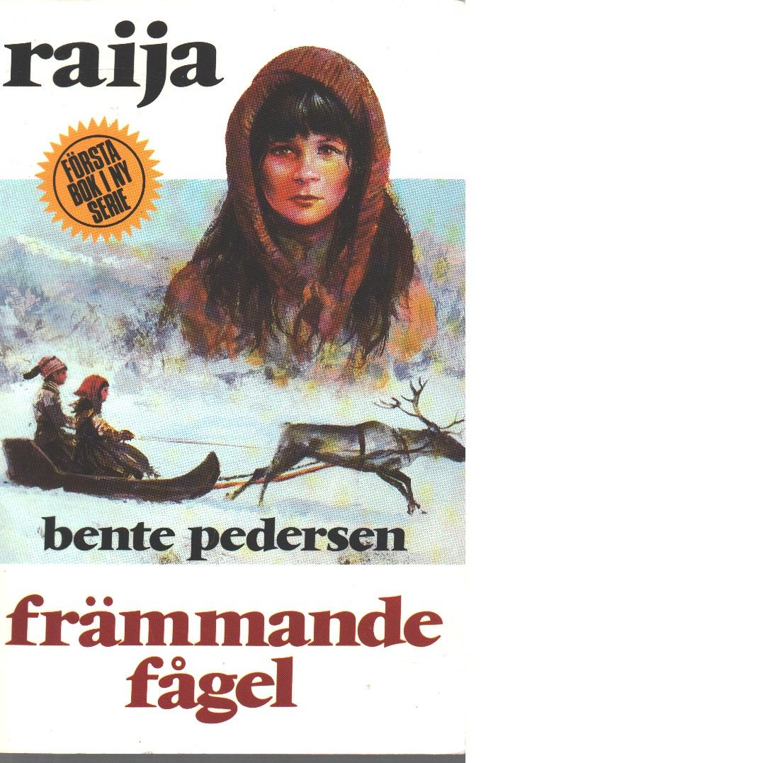 Raija : Främmande fågel - Pedersen, Bente