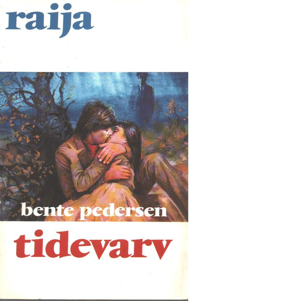 Raija : Tidevarv - Pedersen, Bente