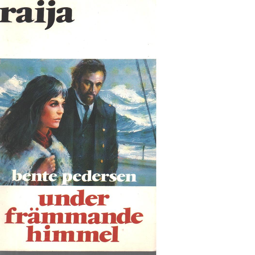 Raija : Under främmande himmel - Pedersen, Bente