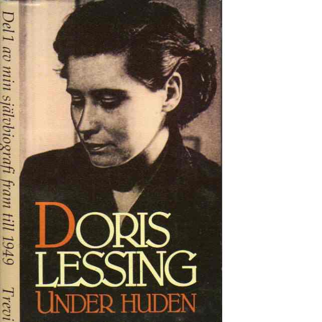 Under huden :  Del 1 av min självbiografi fram till 1949 - Lessing, Doris