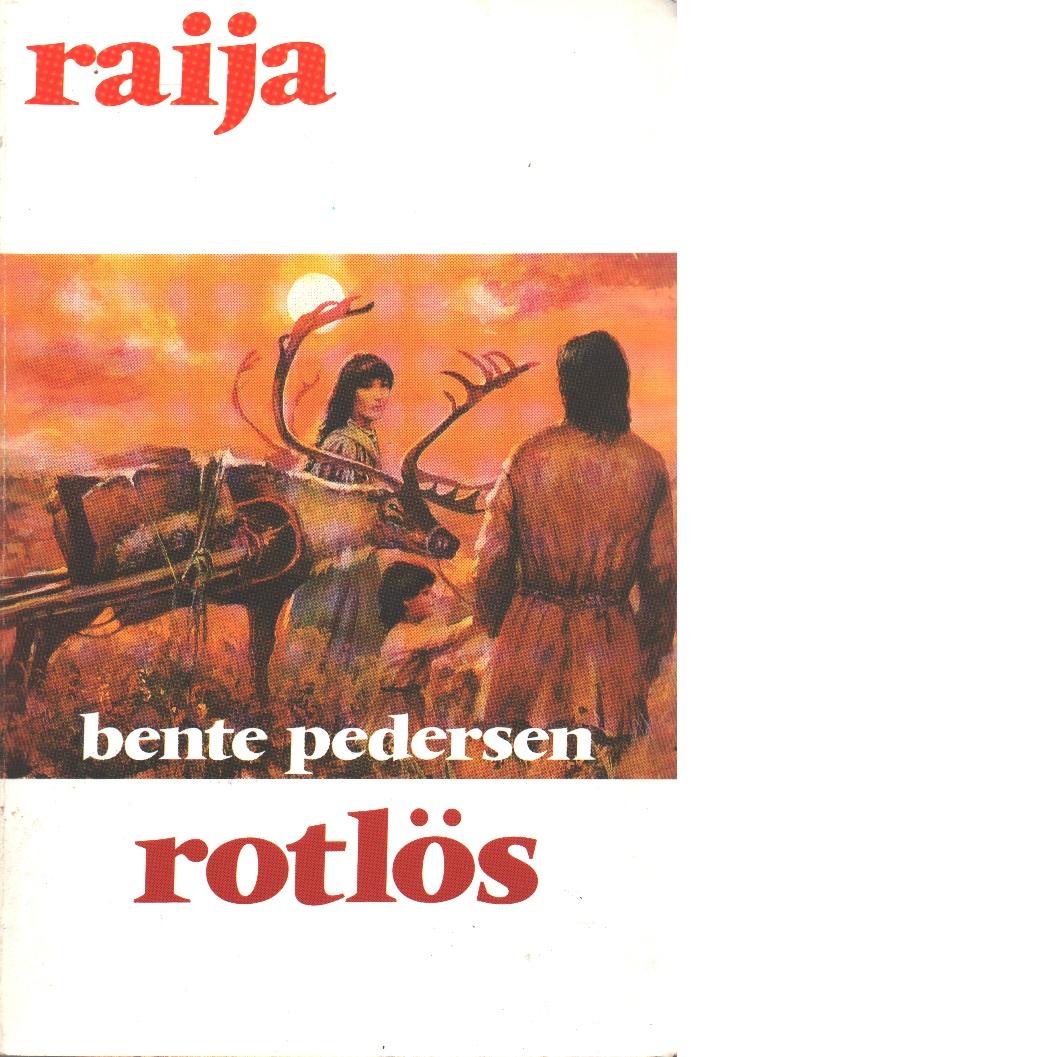Raija : Rotlös - Pedersen, Bente