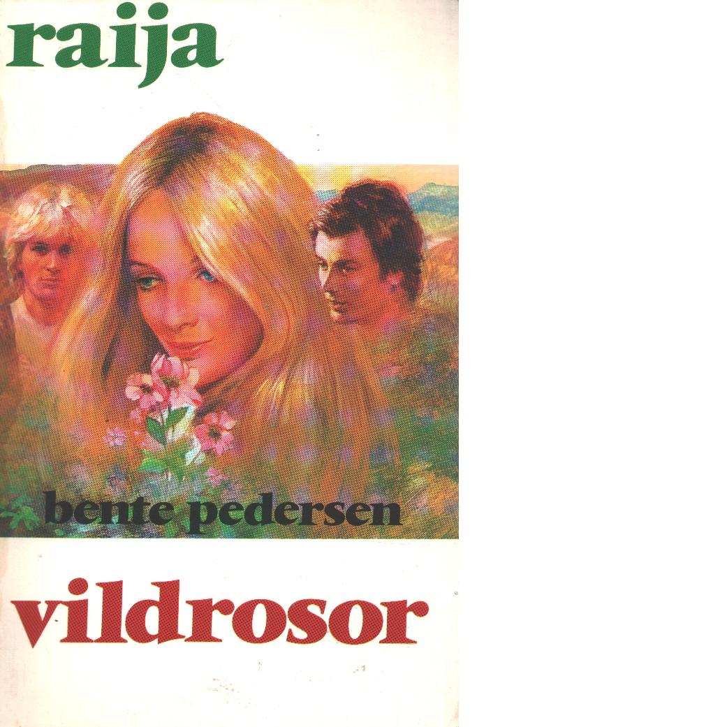 Raija : Vildrosor - Pedersen, Bente