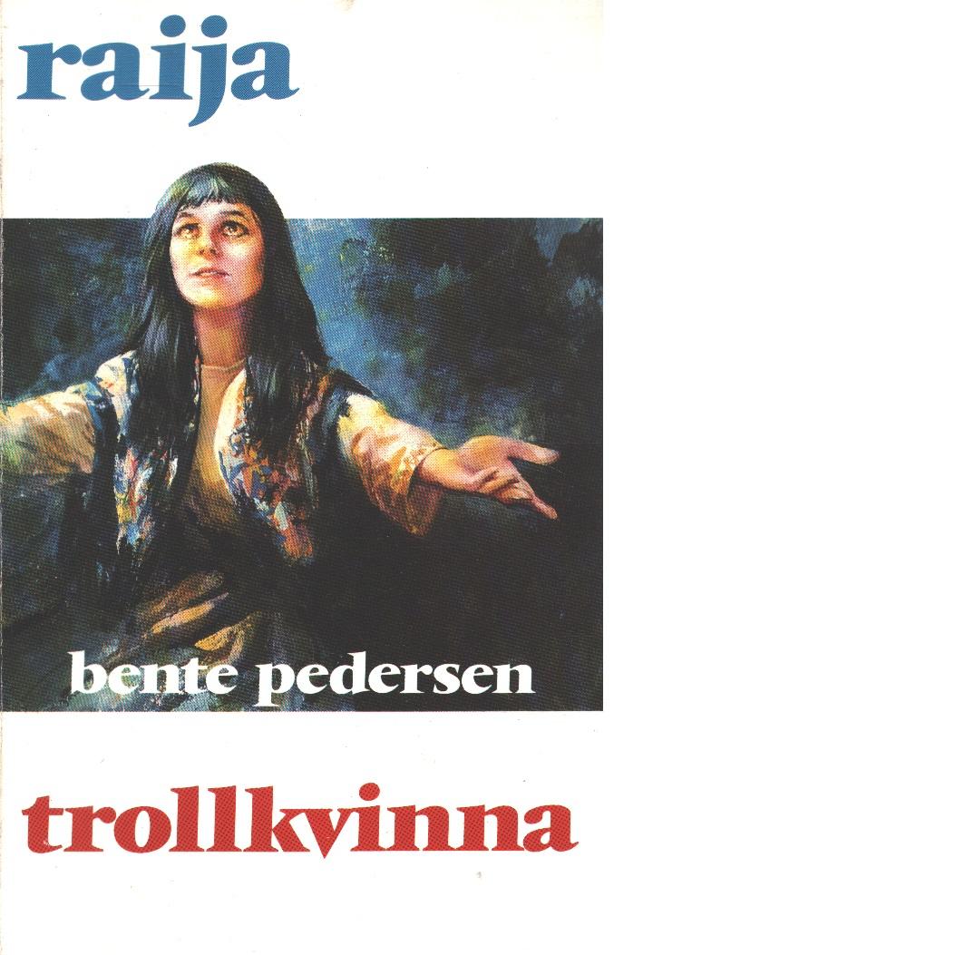 Raija :Trollkvinna - Pedersen, Bente