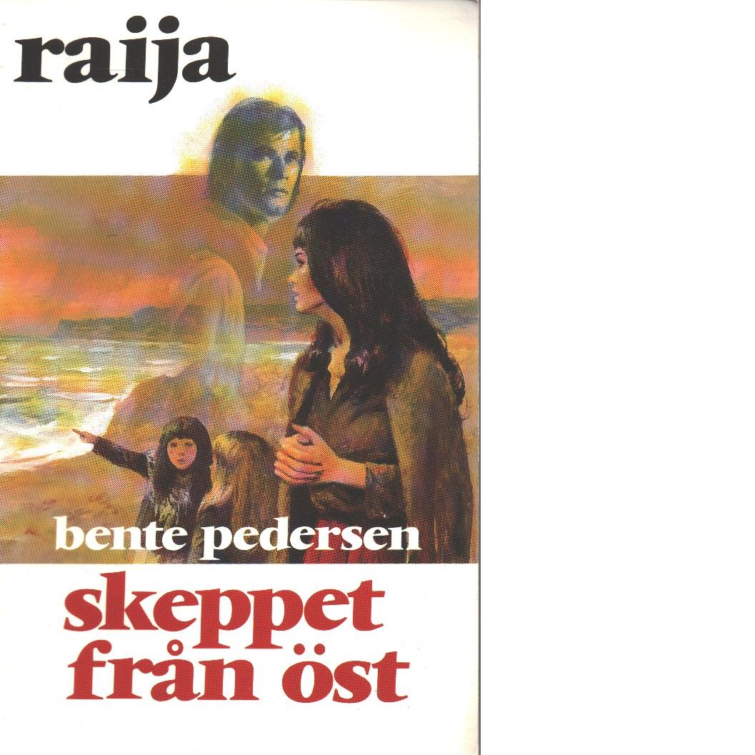 Raija :Skeppet från öst - Pedersen, Bente
