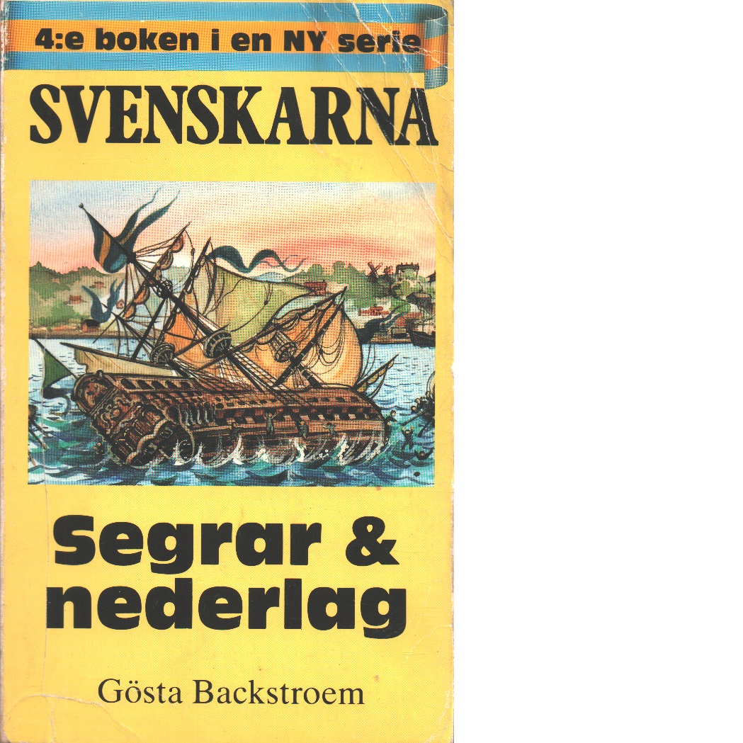 Svenskarna : [historiska bygderomaner]. 4, Segrar & nederlag - Backstroem, Gösta