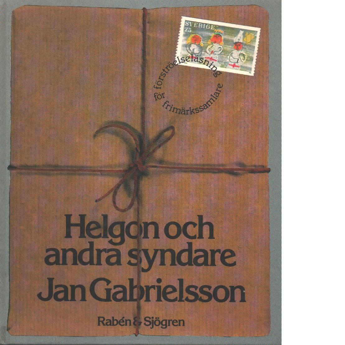 Helgon och andra syndare : förströelseläsning för frimärkssamlare - Gabrielsson, Jan