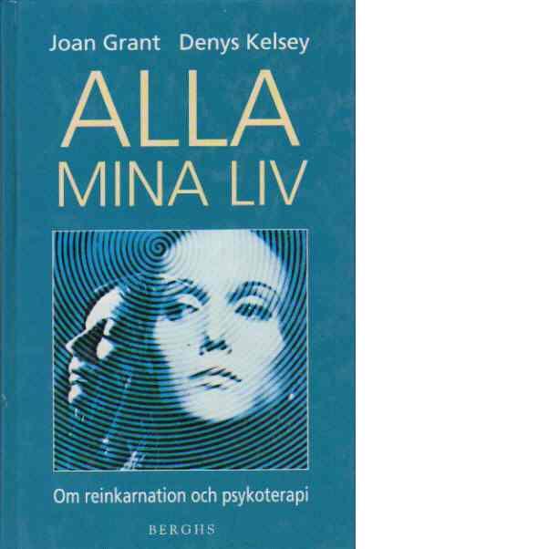 Alla mina liv : om reinkarnation och psykoterapi - Grant, Joan och Kelsey, Denys
