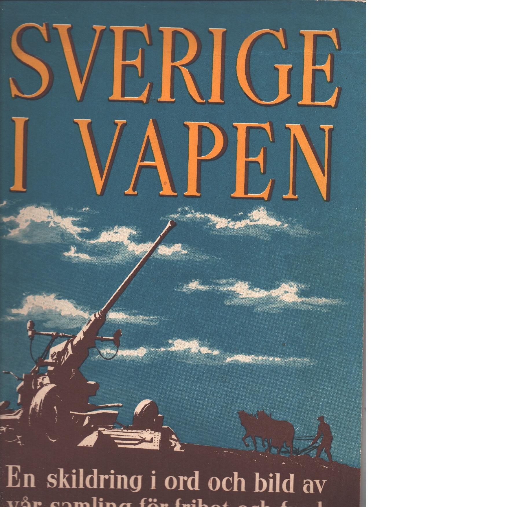 Sverige i vapen : en skildring i ord och bild av vår samling för frihet och fred - Red.