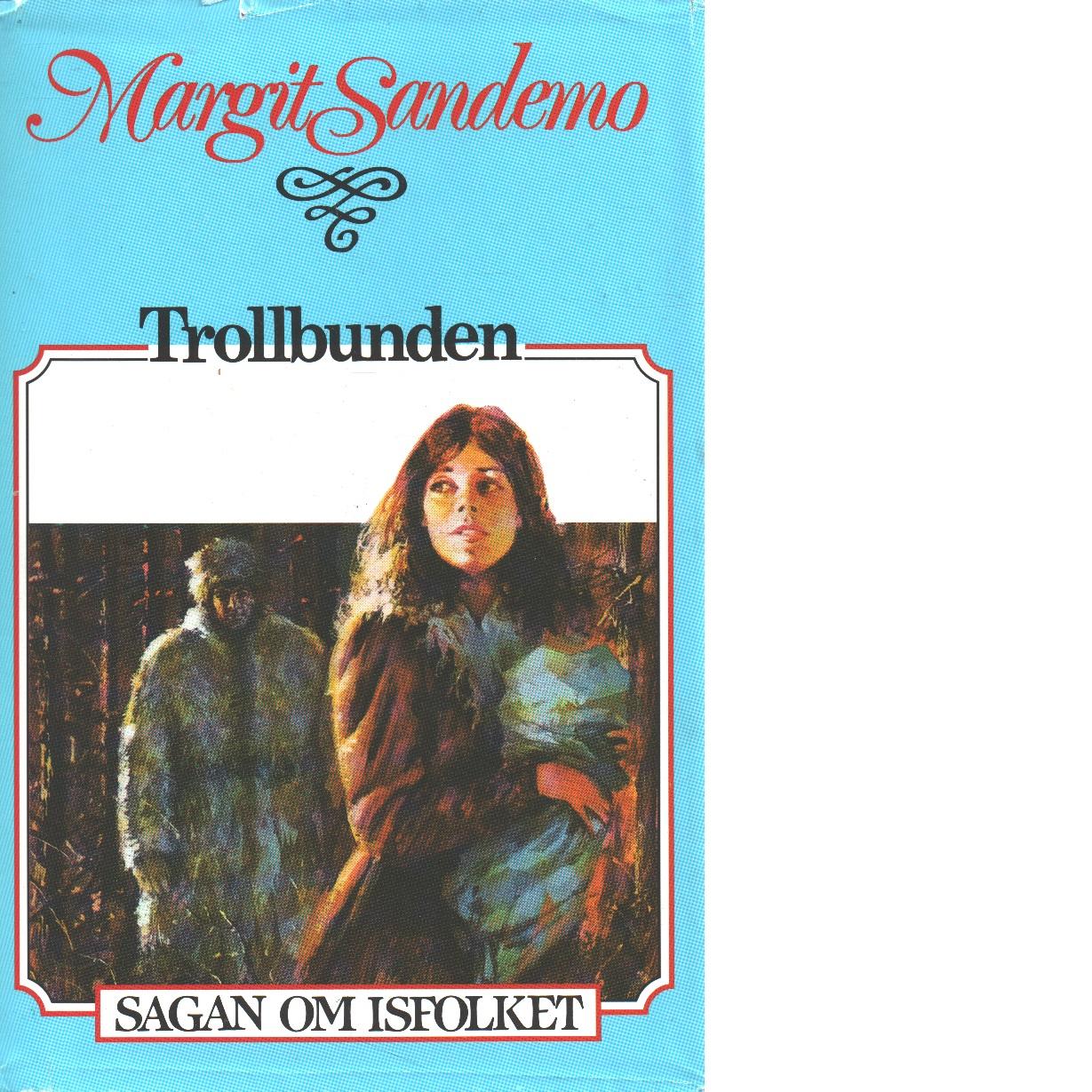 Sagan om Isfolket nr. 1 : Trollbunden - Sandemo, Margit