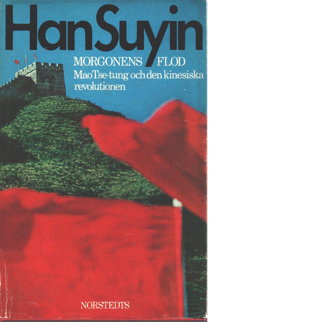 Morgonens flod : Mao Tse-tung och den kinesiska revolutionen 1893-1953 - Han, Suyin