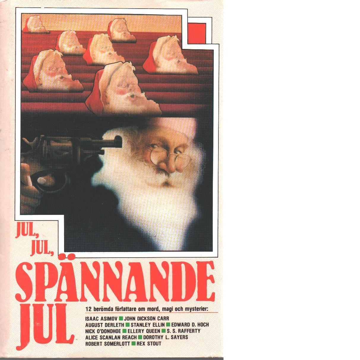 Jul, jul, spännande jul : en novellsamling : [12 berömda författare om mord, magi och mysterier - Red.