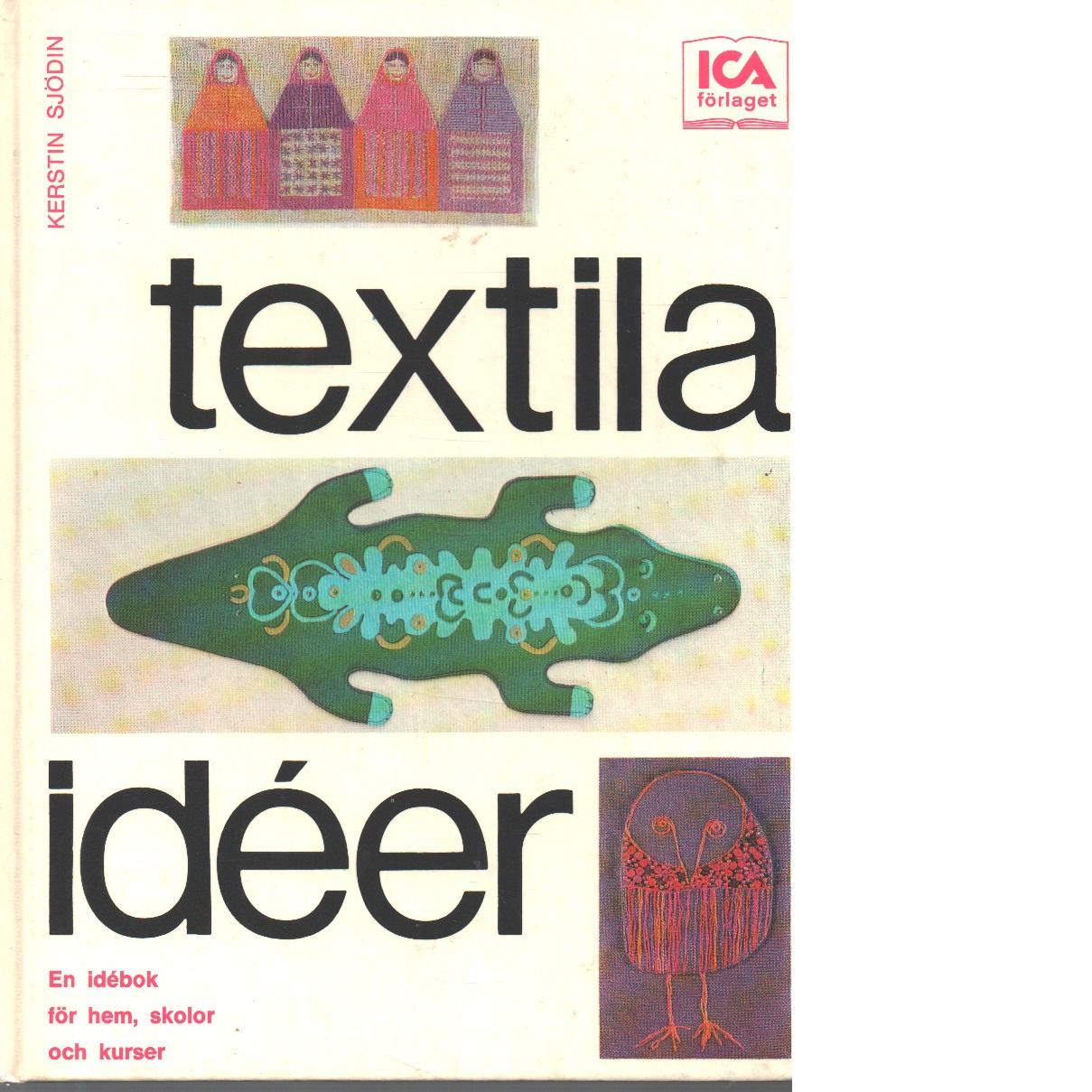 Textila idéer : en idébok för hem, skolor och kurser - Sjödin, Kerstin