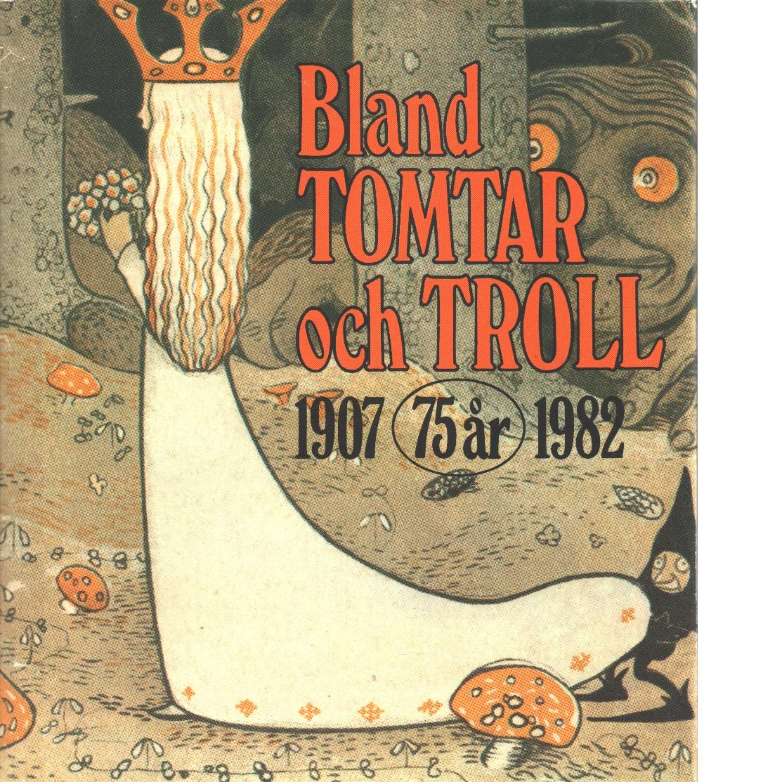 Bland tomtar och troll. Årg. 75, [75 år] 1907-1982 - Red. Bauer, John