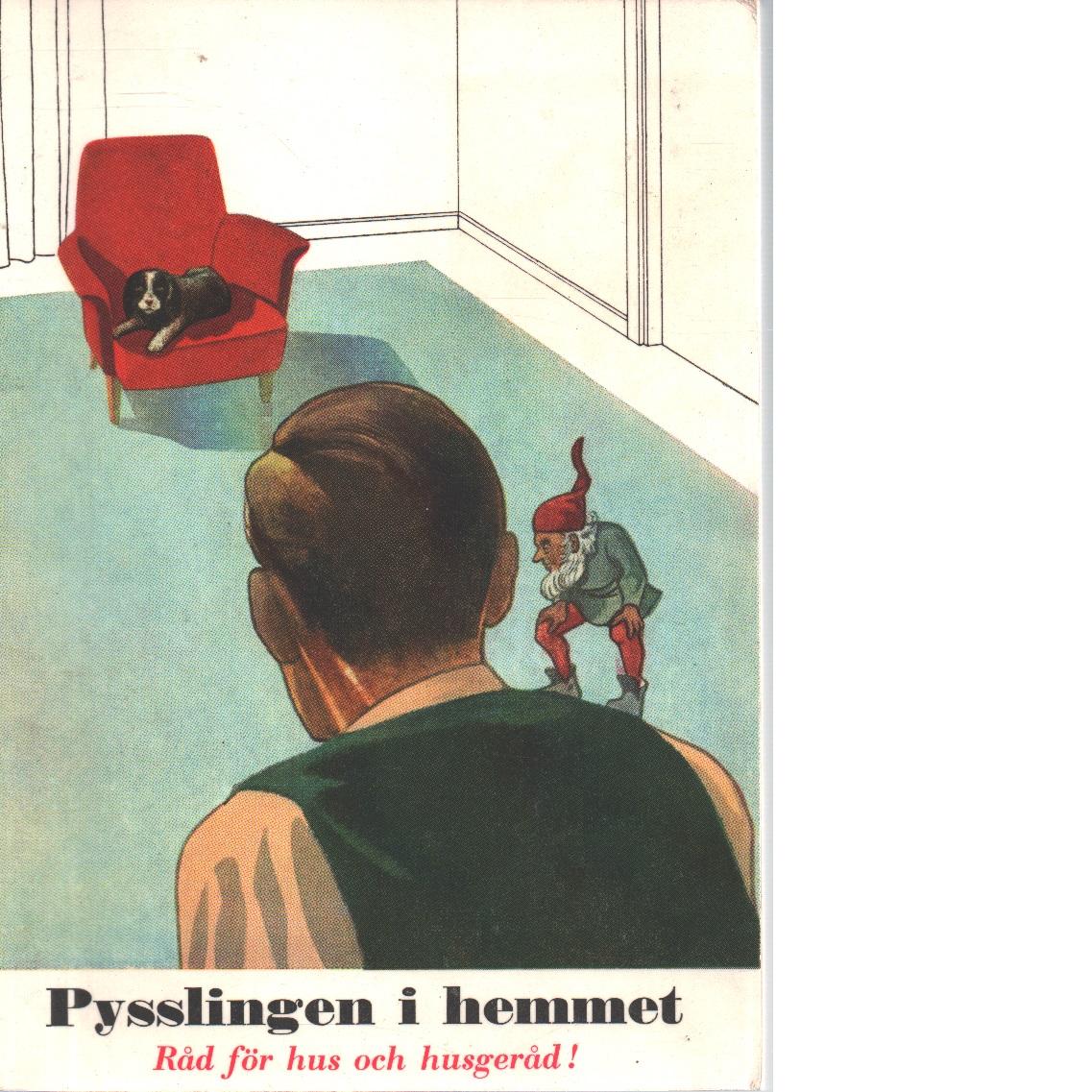 Pysslingen i hemmet. råd för hus och husgeråd - Red.