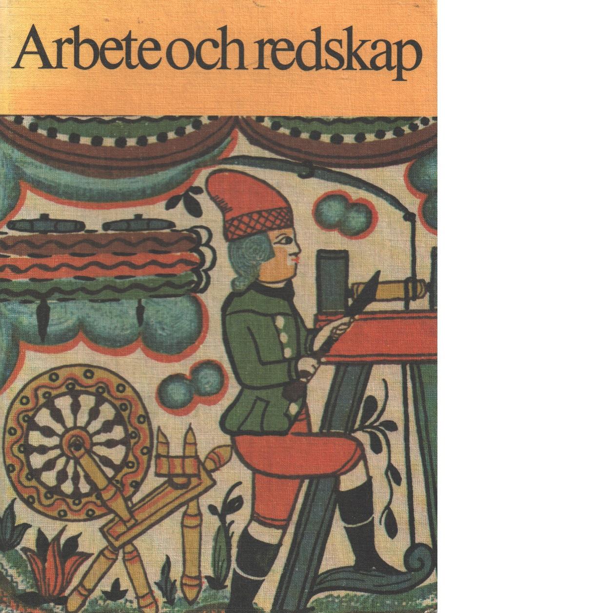 Arbete och redskap : materiell folkkultur på svensk landsbygd före industrialismen - Bringéus, Nils-Arvid