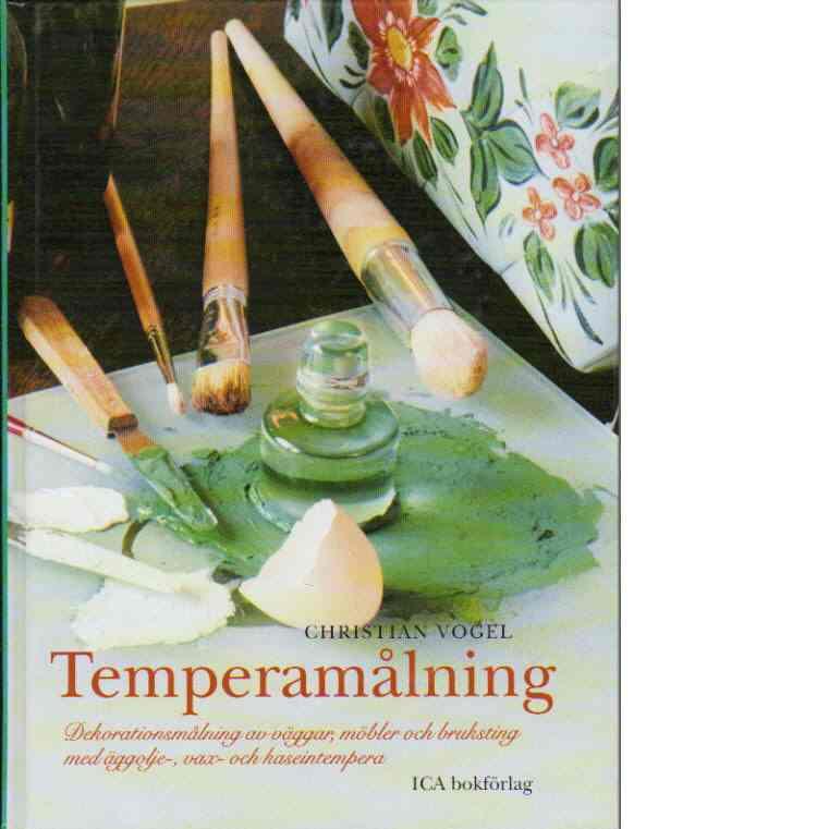 Temperamålning - Dekorationsmålning av väggar, möbler och bruksting med äggolje-, vax- och kaseintempera - Vogel, Christian