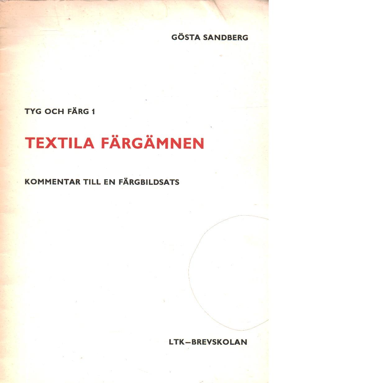 Tyg och färg 1Textila färgämnen : [kommentar till en färgbildsats] - Sandberg, Gösta
