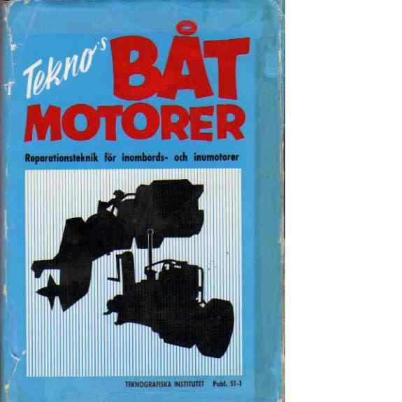 Tekno's Båtmotorer. 1, Reparationsteknik för inombords- och inumotorer - Gustafson, Torbjörn