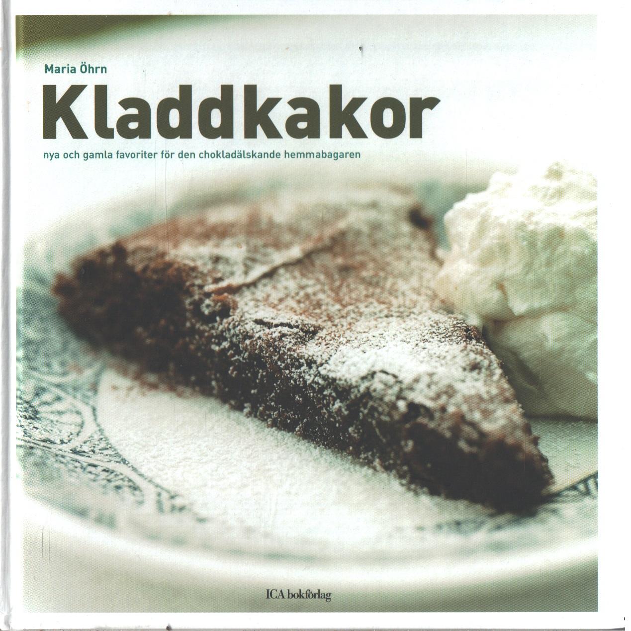 Kladdkakor : nya och gamla favoriter för den chokladälskande hemmabagaren - Öhrn, Maria