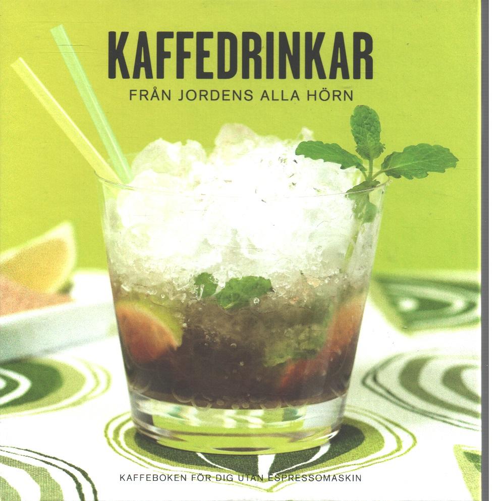 Kaffedrinkar från jordens alla hörn : [kaffeboken för dig utan espressomaskin] - Red.