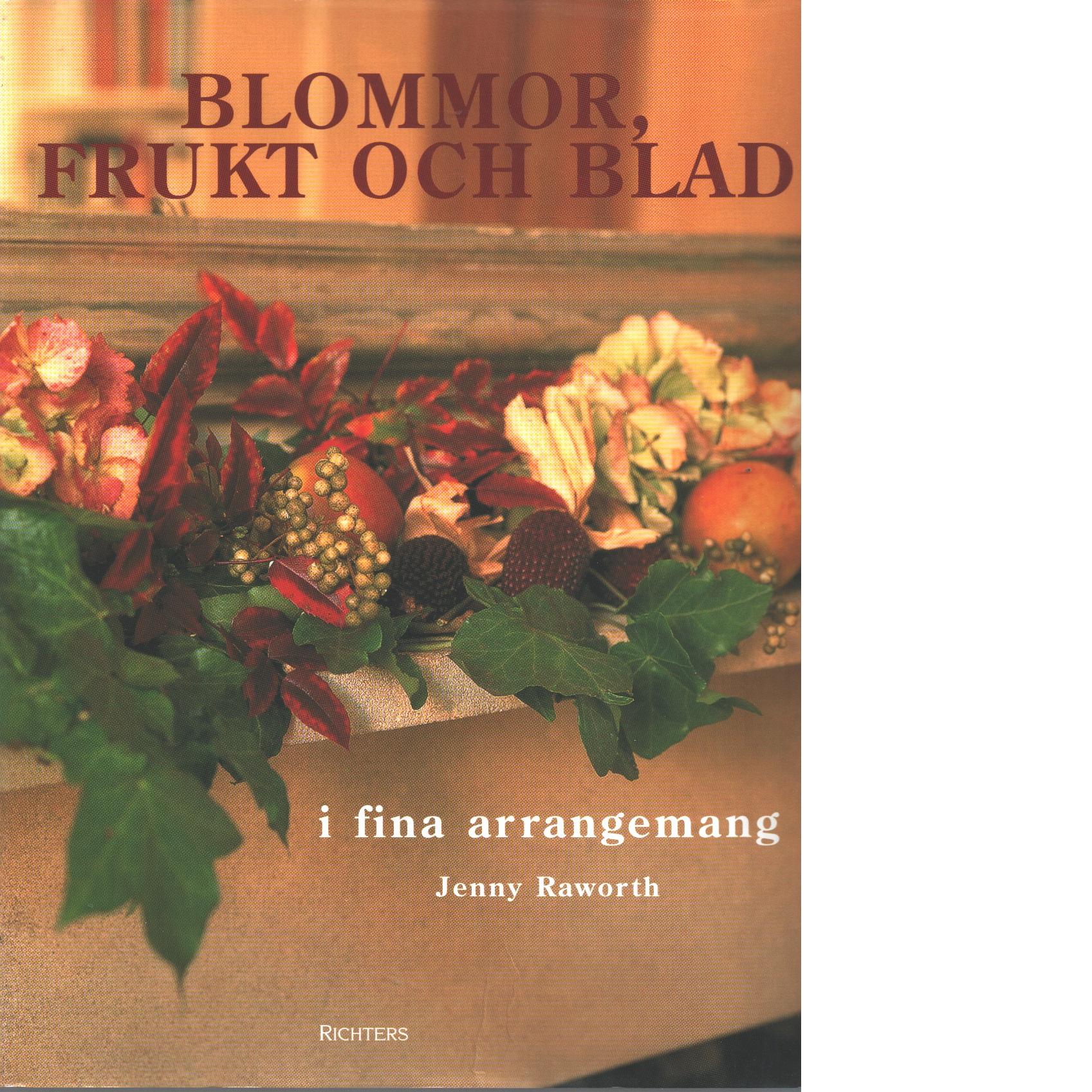 Blommor, frukt och blad i fina arrangemang - Raworth, Jenny