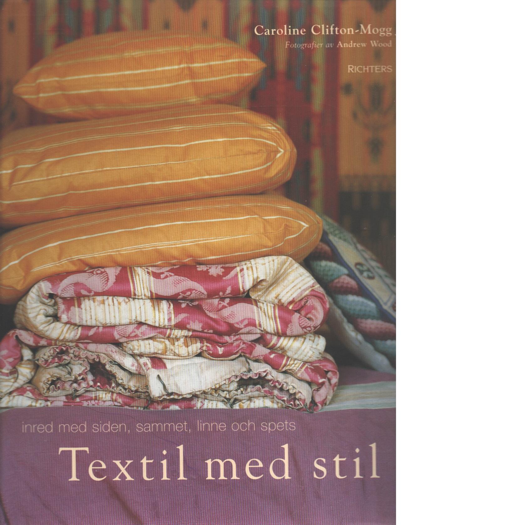 Textil med stil : inred med siden, sammet, linne och spets - Clifton-Mogg, Caroline