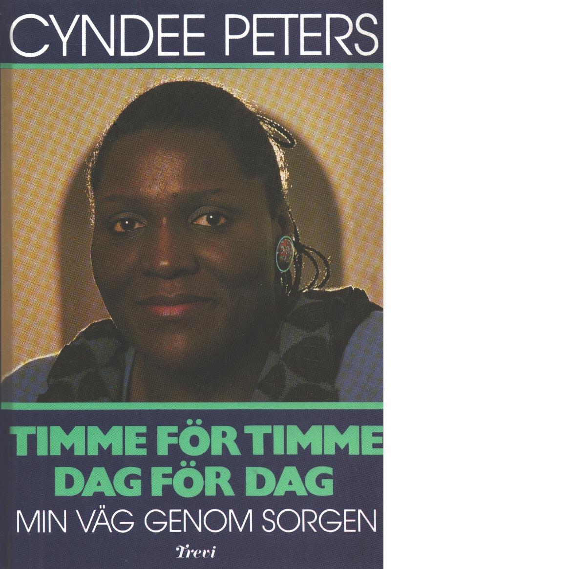 Timme för timme, dag för dag : min väg genom sorgen - Peters, Cyndee