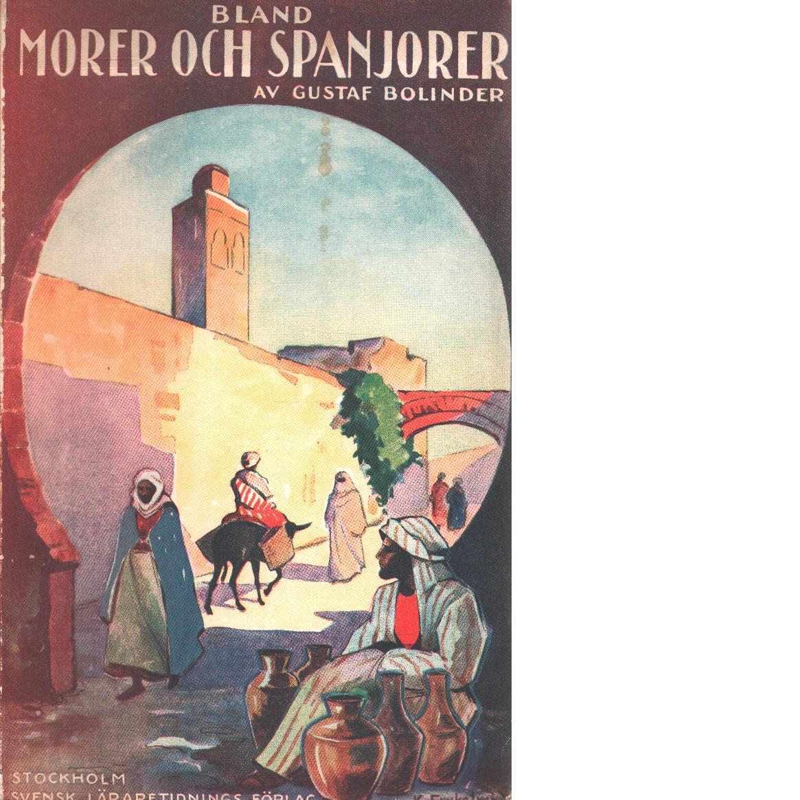Bland morer och spanjorer : reseintryck från Marocko o. Spanien 1924-1934 - Bolinder, Gustaf