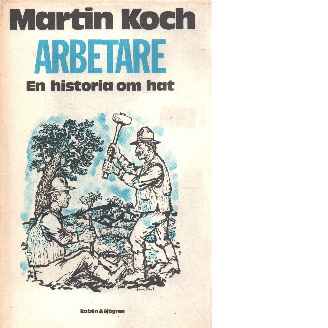 Arbetare : en historia om hat - Koch, Martin