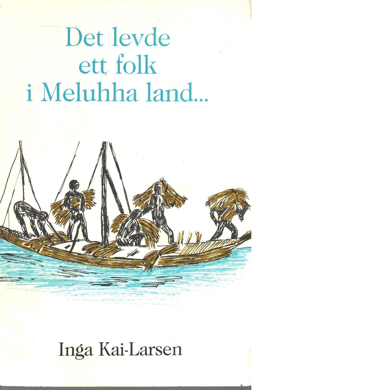 Det levde ett folk i Meluhha land, flodernas folk, Mleccafolket. - Kai-Larsen, Inga