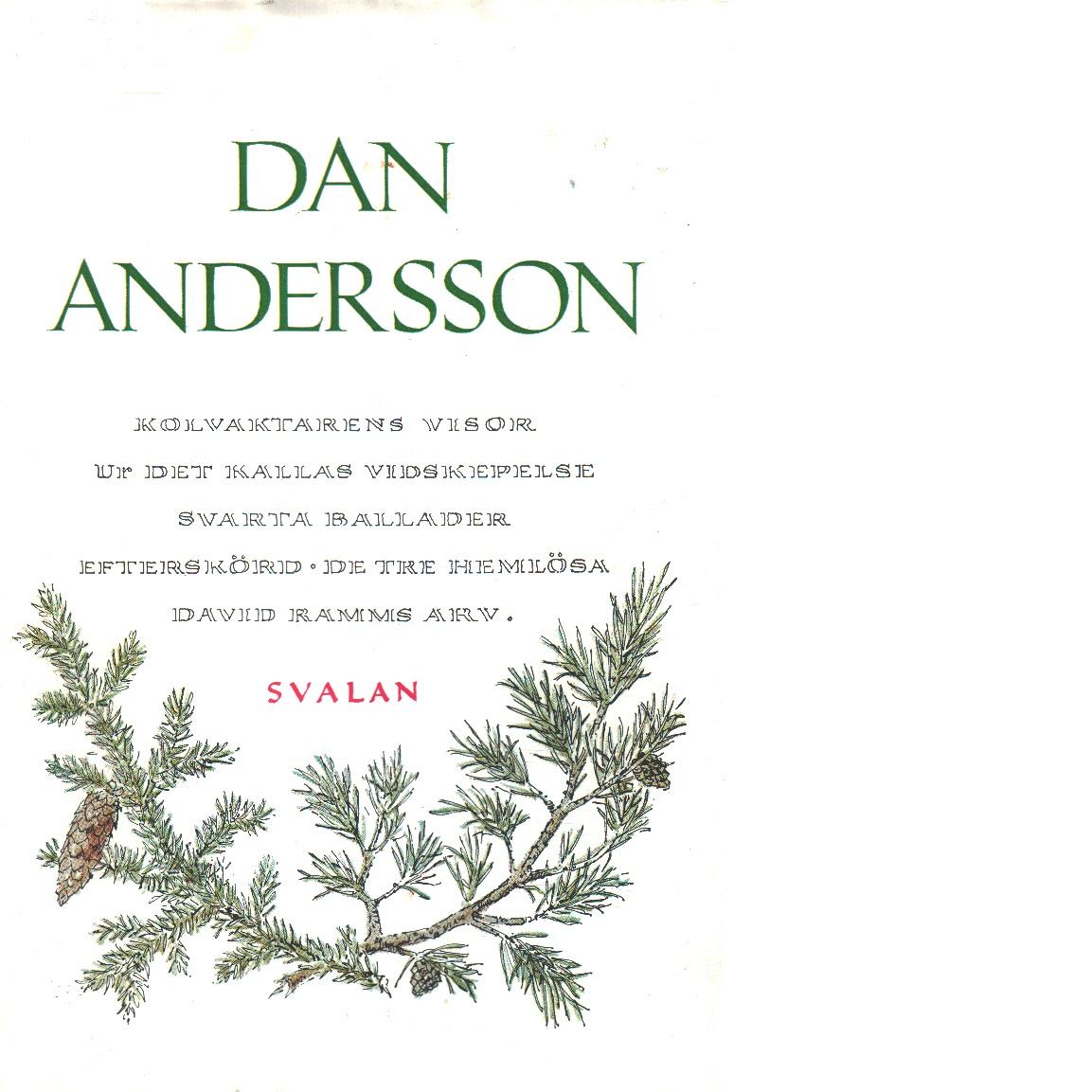Kolvaktarens visor ; Ur Det kallas vidskepelse ; Svarta ballader ; Efterskörd ; De tre hemlösa ; David Ramms arv - Andersson, Dan