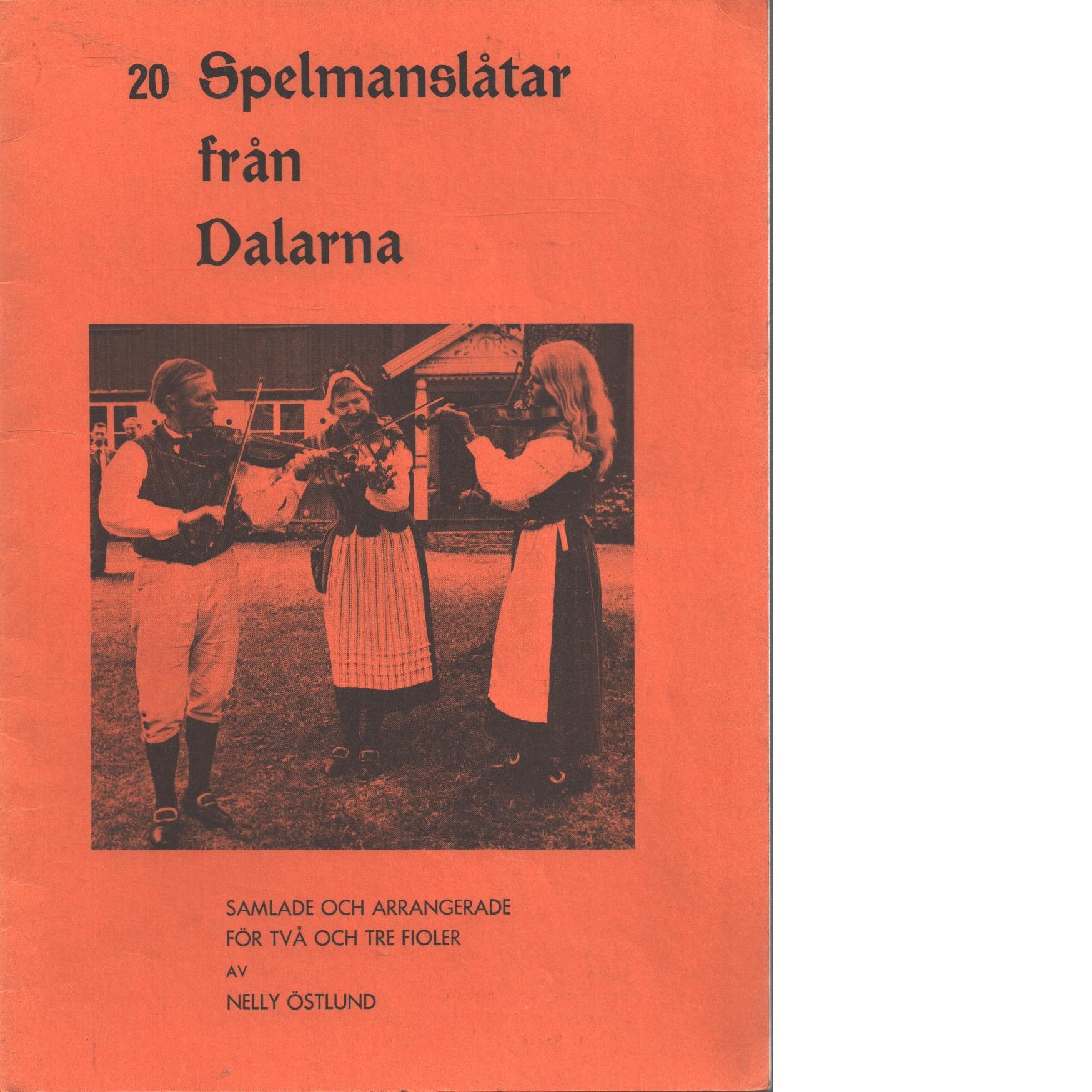 20 spelmanslåtar från Dalarna / samlade och arrangereade för två och tre fioler av Nelly Östlund - Red.