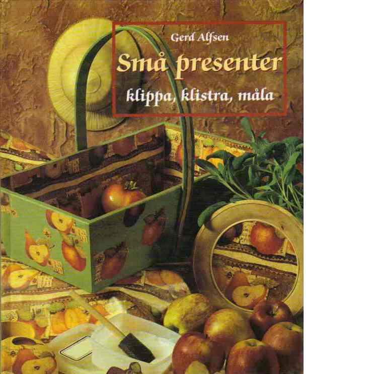 Små presenter : klippa, klistra, måla - Alfsen, Gerd